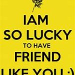 I lucky to have friend like